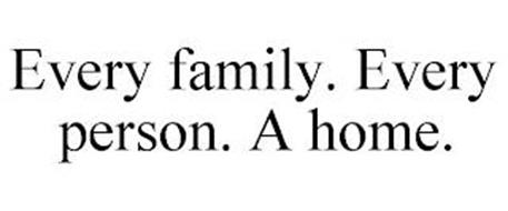EVERY FAMILY. EVERY PERSON. A HOME.