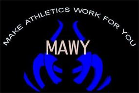 MAWY MAKE ATHLETICS WORK FOR YOU