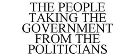 THE PEOPLE TAKING THE GOVERNMENT FROM THE POLITICIANS