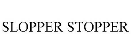 SLOPPER STOPPER
