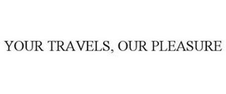 YOUR TRAVELS, OUR PLEASURE