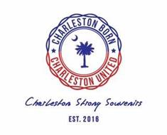 CHARLESTON BORN CHARLESTON UNITED CHARLESTON STRONG SOUVENIRS EST. 2016