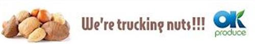 WE'RE TRUCKING NUTS!!! OK PRODUCE