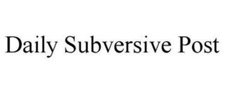 DAILY SUBVERSIVE POST
