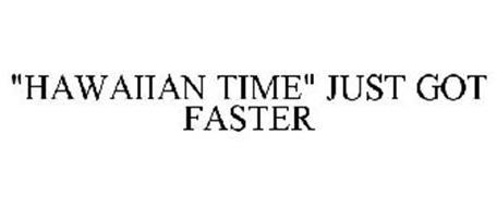 HAWAIIAN TIME JUST GOT FASTER
