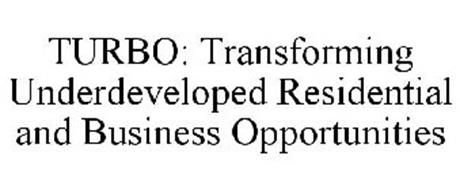 TURBO TRANSFORMING UNDERDEVELOPED RESIDENTIAL & BUSINESS OPPORTUNITIES