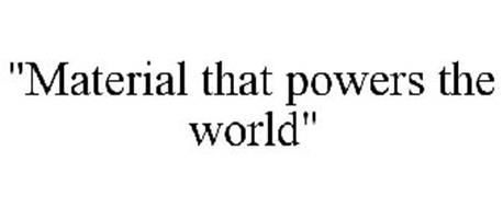 """MATERIAL THAT POWERS THE WORLD"""