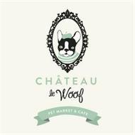 CHÂTEAU LE WOOF PET MARKET & CAFE