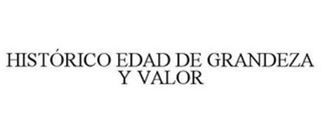 HISTÓRICO EDAD DE GRANDEZA Y VALOR