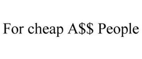 FOR CHEAP A$$ PEOPLE
