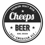 PREMIUM CRAFT BEER. CHEEPS BEER. BEND, OREGON. ALL-AMERICAN ALE.