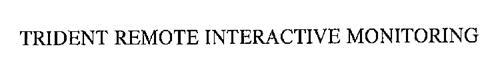 TRIDENT REMOTE INTERACTIVE MONITORING