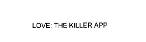 LOVE: THE KILLER APP