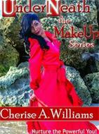 UNDERNEATH THE MAKEUP SERIES CHERISE A.WILLIAMS NURTURE THE POWERFUL YOU!
