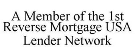 A MEMBER OF THE 1ST REVERSE MORTGAGE USA LENDER NETWORK