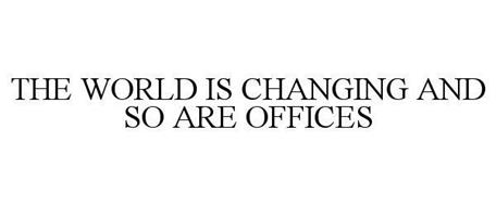 THE WORLD IS CHANGING AND SO ARE OFFICES