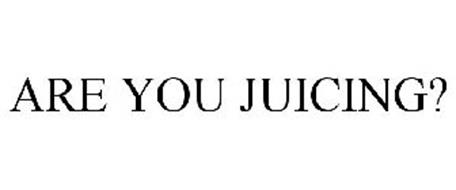 ARE YOU JUICING?