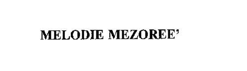 MELODIE MEZOREE'