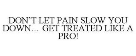 DON'T LET PAIN SLOW YOU DOWN... GET TREATED LIKE A PRO!