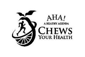 AHA! A HEALTHY AGENDA! CHEWS YOUR HEALTH