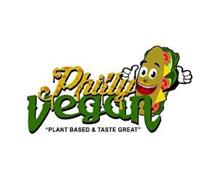 PHILLY VEGAN PLANT BASED AND TASTE GREAT