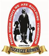 FROM THEIR ROOTS WE ARE BUILDING TOMORROW TUSKEGEE AIRMEN CHICAGO