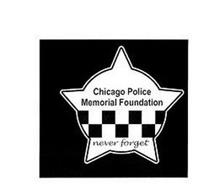 CHICAGO POLICE MEMORIAL FOUNDATION NEVER FORGET