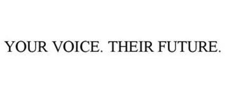YOUR VOICE. THEIR FUTURE.
