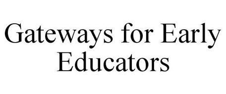 GATEWAYS FOR EARLY EDUCATORS