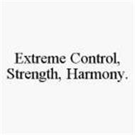 EXTREME CONTROL, STRENGTH, HARMONY.