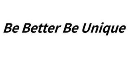 BE BETTER BE UNIQUE
