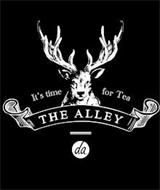 IT'S TIME FOR TEA THE ALLEY DA.