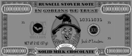 RUSSELL STOVER NOTE 1,000,000,000 IN GOBLINS WE TRUST 1,000,000,000 31 ONE BILLION BOO 10311031 31 NET WT 2 OZ (57 G) WITCHY JACK O' LANTERN 31 1,000,000,000 SOLID MILK CHOCOLATE 1,000,000,000