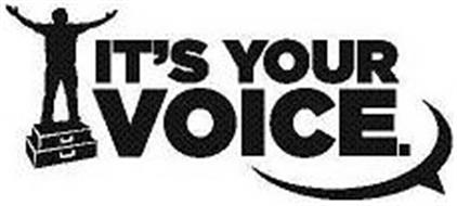 IT'S YOUR VOICE.