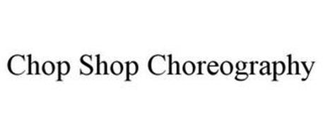 CHOP SHOP CHOREOGRAPHY