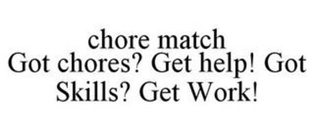 CHORE MATCH GOT CHORES? GET HELP! GOT SKILLS? GET WORK!