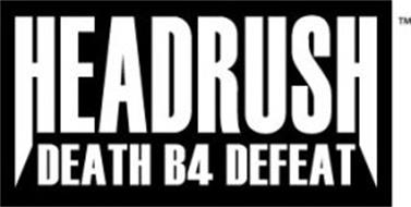 HEADRUSH DEATH B4 DEFEAT