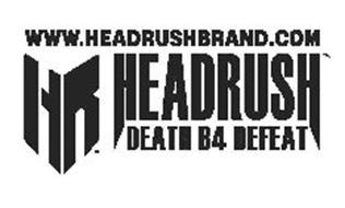 WWW.HEADRUSHBRAND.COM HR HEADRUSH DEATHB4 DEFEAT