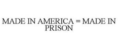 MADE IN AMERICA = MADE IN PRISON