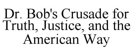 DR. BOB'S CRUSADE FOR TRUTH, JUSTICE, AND THE AMERICAN WAY