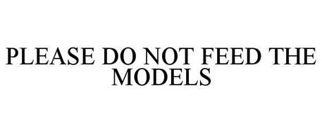PLEASE DO NOT FEED THE MODELS