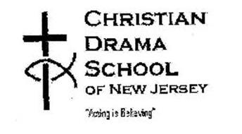 "CHRISTIAN DRAMA SCHOOL OF NEW JERSEY ""ACTING IS BELIEVING"""