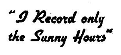 """I RECORD ONLY THE SUNNY HOURS."""