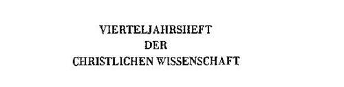 VIERTELJAHRSHEFT DER CHRISTLICHEN WISSENSCHAFT