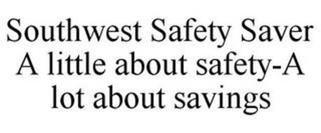 SOUTHWEST SAFETY SAVER A LITTLE ABOUT SAFETY-A LOT ABOUT SAVINGS