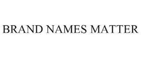 BRAND NAMES MATTER