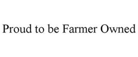 PROUD TO BE FARMER OWNED