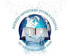 REFRESH MINISTRIES INTERNATIONAL LET THE WORD REFRESH YOU!!!