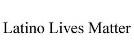 LATINO LIVES MATTER