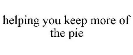 HELPING YOU KEEP MORE OF THE PIE